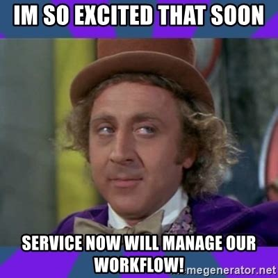 Soon Meme Generator - im so excited that soon service now will manage our workflow sarcastic wonka meme generator