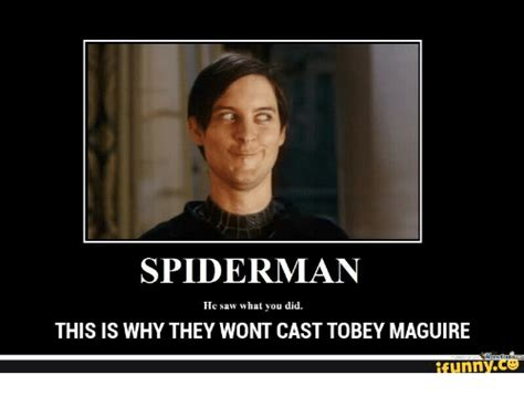 Tobey Maguire Meme - spiderman he saw what you did this is why they wont cast tobey maguire funny tobey maguire