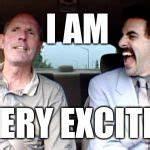 Borat Very Excite! Meme Generator - Imgflip