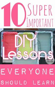 10 Super Duper Important DIY Lessons Everyone Should Learn ...