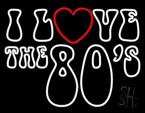 White I Love The 80s Neon Sign Retro Neon Signs