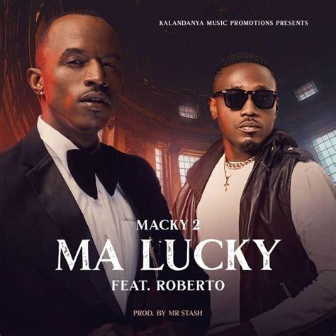 Nshapelele panshila dandy krazy official video. Download Macky 2 Ft. Roberto - Ma Lucky (Mp3, Mp4 & 3gp ...