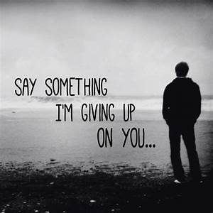 81 best images about Say Something I'm Giving Up On You on ...