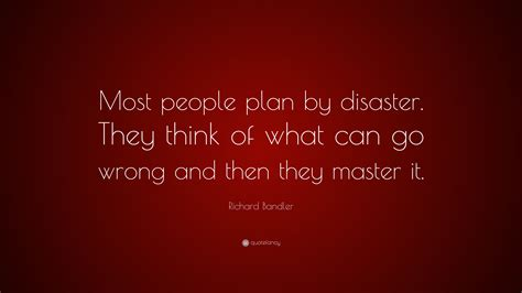 """""""most People Plan By Disaster. They"""