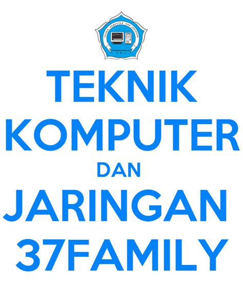 TEKNIK KOMPUTER DAN JARINGAN 37FAMILY KEEP CALM AND