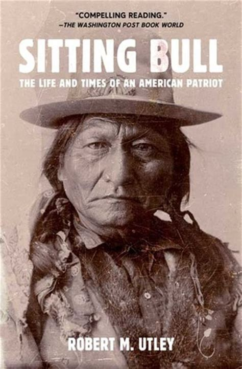 sitting bull  life  times   american patriot  robert  utley reviews discussion