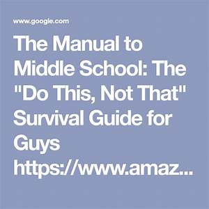 The Manual To Middle School  The  U0026quot Do This  Not That