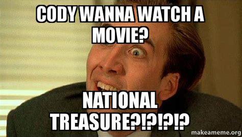 Cody Memes - cody wanna watch a movie national treasure sarcastic nicholas cage make a meme