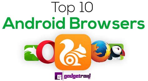 android browsers gadgetraid gadgets smartphones reviews exclusive