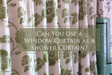 can you use window curtains as a shower curtain the