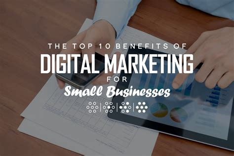 Digital Marketing Business by The Top 10 Benefits Of Digital Marketing For Small