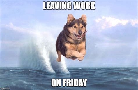 Leaving Work on Friday Meme - Funny Pictures and Images