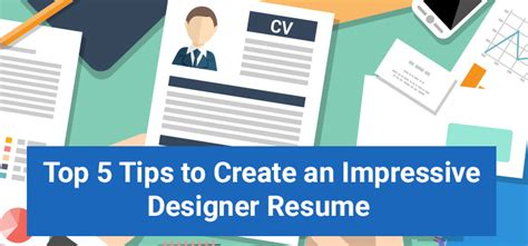 top 5 tips to create an impressive designer resume