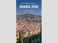 One Perfect Day in Granada Spain Andalusia by Sometimes Home