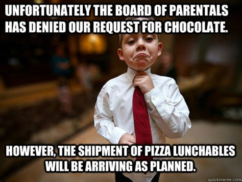 Denied Meme - unfortunately the board of parentals has denied our request for chocolate however the shipment