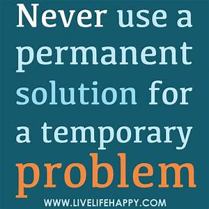 U0026quot Never Use A Permanent Solution For A Temporary Problem  U0026quot