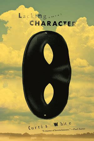 Curtis White Essays by Lacking Character By Curtis White Book Review Popmatters