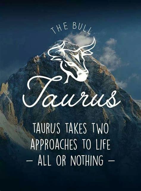 taurus takes  approaches  life