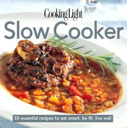 cooking light slow cooker recipes cooking light cook 39 s essential recipe collection slow