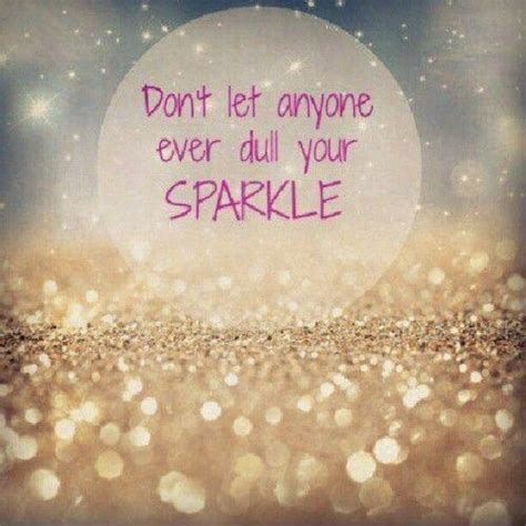 don t let anyone dull your sparkle quotes