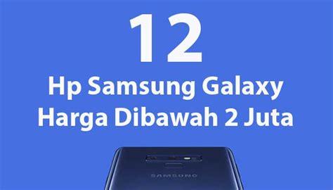 Hp Samsung Merek Baru 12 hp samsung galaxy baru harga dibawah 2 juta 2019