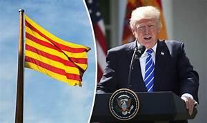 'It's FOOLISH' Donald Trump warns against Catalonia ...