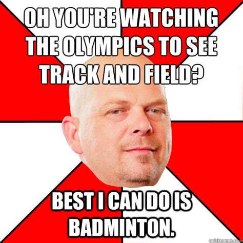 Track And Field Memes - oh you re watching the olympics to see track and field best i can do is badminton pawn star