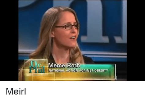 Meme Roth - meme roth national action against obesity meirl meme on
