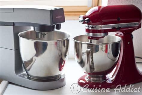cuisine addict avis k vs ka kenwood contre kitchen aid lequel choisir