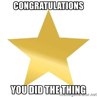 Gold Star Meme - congratulations you did the thing gold star jimmy meme