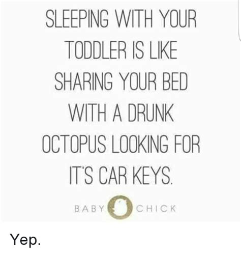 Sharing Bed Meme - sleeping with your toddler is like sharing your bed with a drunk octopus looking for tts car