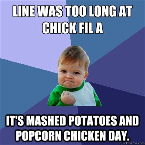 Mashed Potatoes Meme - line was too long at chick fil a it s mashed potatoes and popcorn chicken day misc quickmeme
