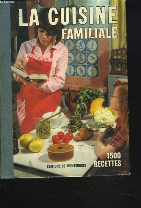 la cuisine familiale la cuisine familiale 1500 recettes par mariette editions de montsouris couverture rigide le