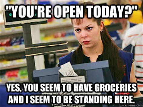 Convenience Store Meme - 11 things every grocery store cashier has thought