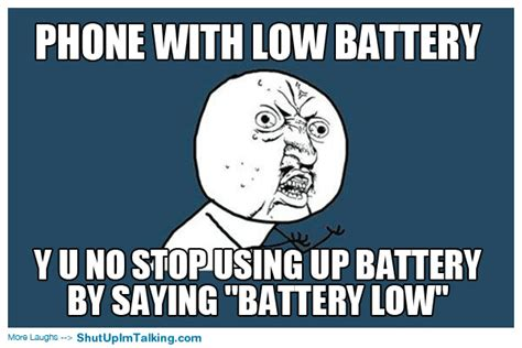 Battery Meme - phone with low battery shut up i m talking