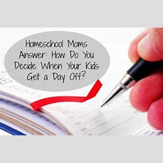 Homeschool Moms Answer How Do You Decide When Your Kids Get A Day Off?  Some Call It Natural