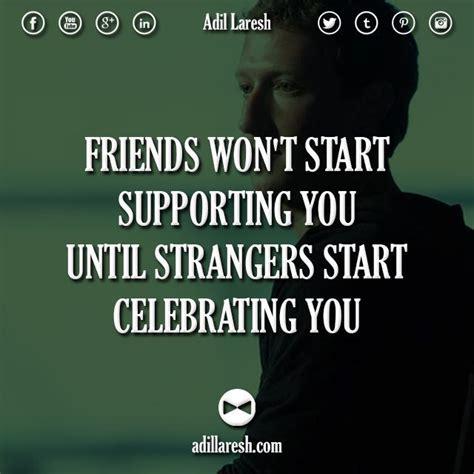 friends wont start supporting   strangers start