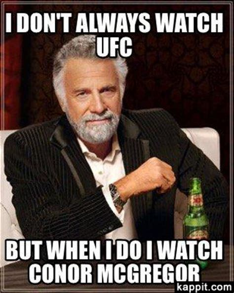 Mcgregor Memes - i don t always watch ufc but when i do i watch conor mcgregor