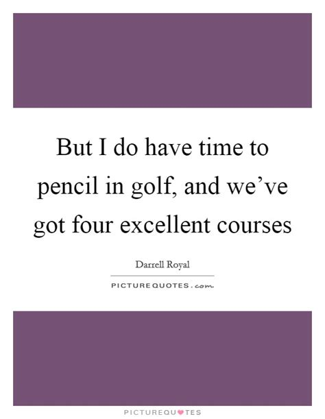But I Do Have Time To Pencil In Golf, And We've Got Four