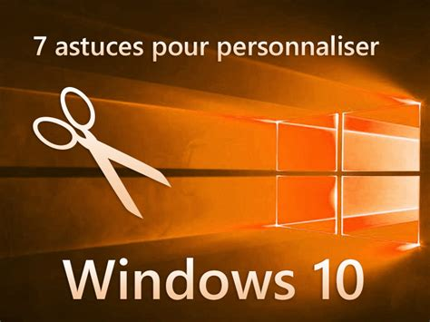 personnaliser bureau windows 7 7 astuces pour personnaliser windows 10 cnet