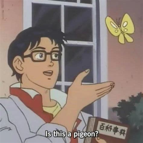 Is This A Pigeon Meme Template Is This A Pigeon Your Meme