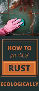 How To Get Rid Of Rust Ecologically - TryCleaningTips.com