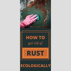 How To Get Rid Of Rust Ecologically Trycleaningtipscom