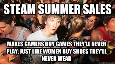 Steam Summer Sale Meme - steam summer sales makes gamers buy games they ll never play just like women buy shoes they ll