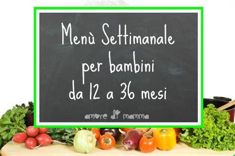 alimentazione a 11 mesi menu settimanale bambini 12 36 mesi schema base
