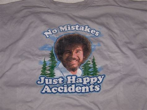 No Mistakes Just Happy Accidents