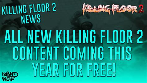 killing floor 2 news killing floor 2 news more maps weapons a new boss and more coming this year all for free
