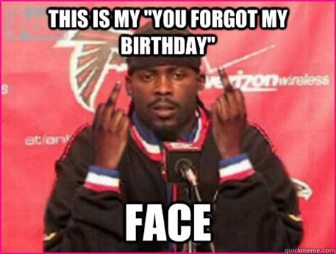 Forgot Your Birthday Meme - this is my quot you forgot my birthday quot face the lrw face quickmeme