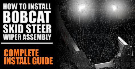 install bobcat skid steer wiper assembly