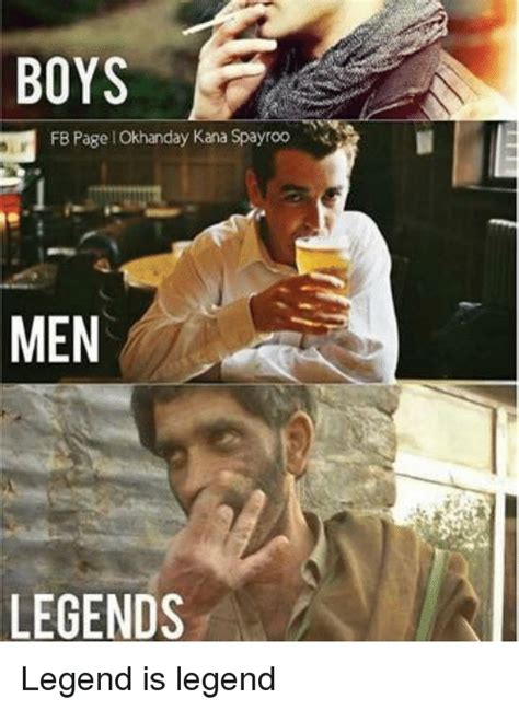 Legend Meme - fb page iokhanday kana spayroo men legends legend is legend meme on me me